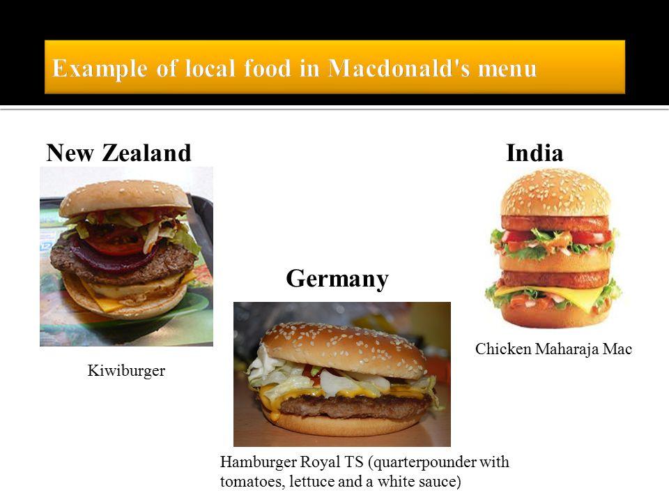 New ZealandIndia Germany Hamburger Royal TS (quarterpounder with tomatoes, lettuce and a white sauce ) Kiwiburger Chicken Maharaja Mac