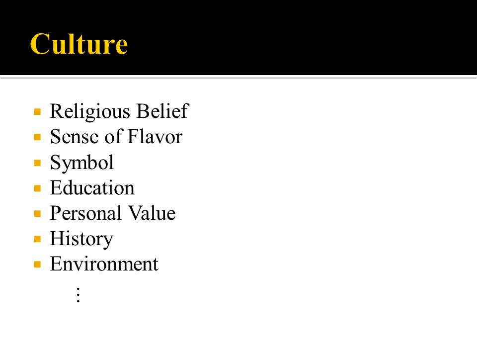  Religious Belief  Sense of Flavor  Symbol  Education  Personal Value  History  Environment ●