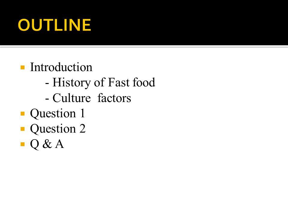  Introduction - History of Fast food - Culture factors  Question 1  Question 2  Q & A