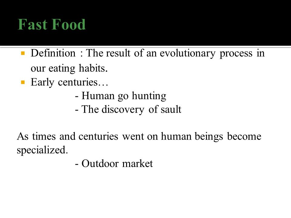  Definition : The result of an evolutionary process in our eating habits.