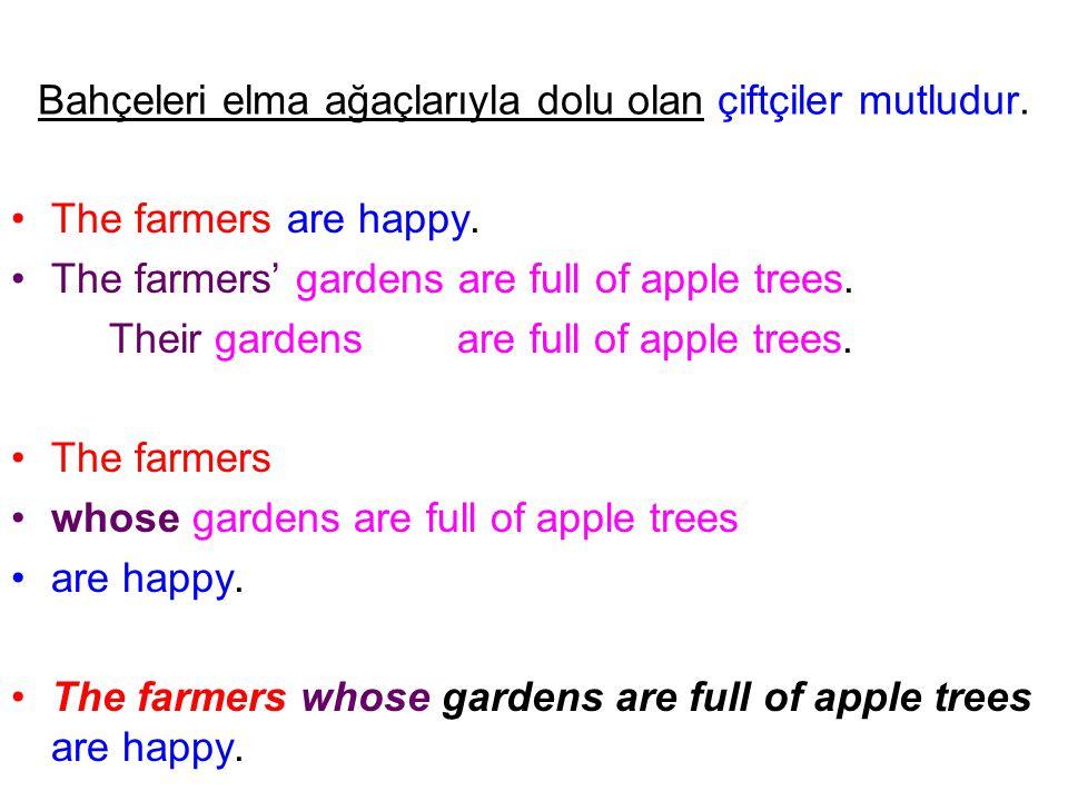 Bahçeleri elma ağaçlarıyla dolu olan çiftçiler mutludur. The farmers are happy. The farmers' gardens are full of apple trees. Their gardens are full o