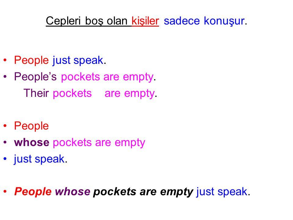 Cepleri boş olan kişiler sadece konuşur. People just speak. People's pockets are empty. Their pockets are empty. People whose pockets are empty just s