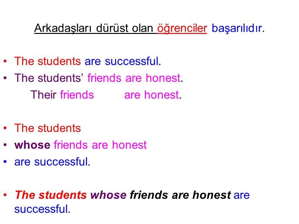 Arkadaşları dürüst olan öğrenciler başarılıdır. The students are successful. The students' friends are honest. Their friends are honest. The students