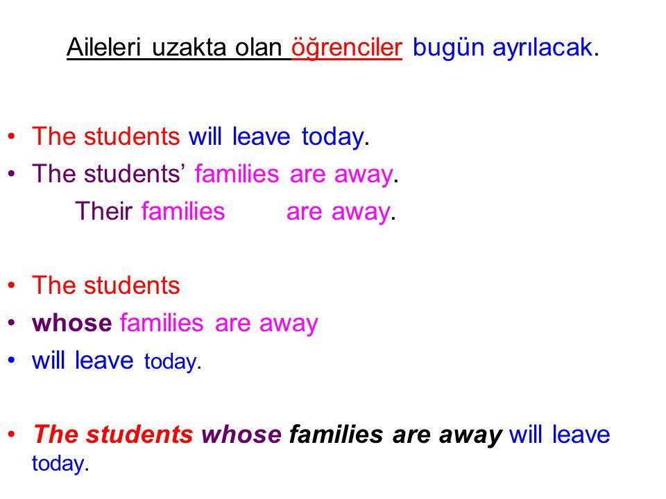 Aileleri uzakta olan öğrenciler bugün ayrılacak. The students will leave today. The students' families are away. Their families are away. The students