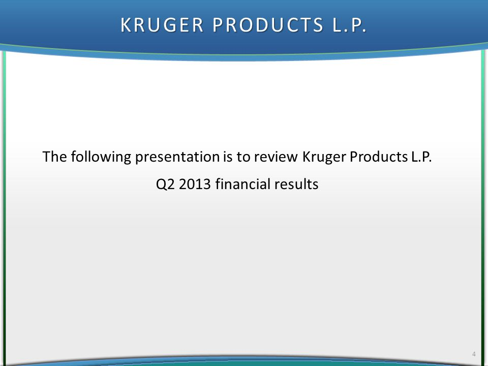 KRUGER PRODUCTS L.P. 4 The following presentation is to review Kruger Products L.P.