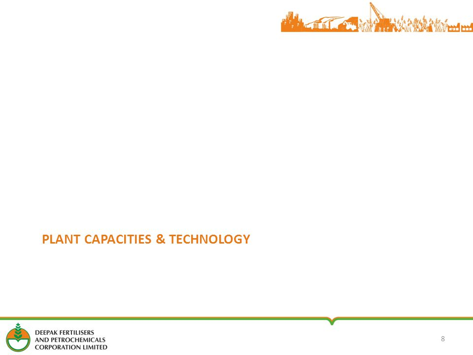 PLANT CAPACITIES & TECHNOLOGY 8