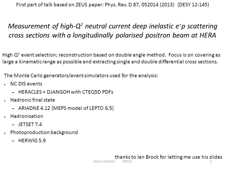 Allen Caldwell EPS133 Data/MC comparisons 135.5 pb -1 e + p data Q 2 > 185 GeV 2