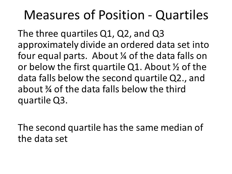 Measures of Position - Quartiles A number is an outlier if it is more than 1.5 times the IQR above Q3.