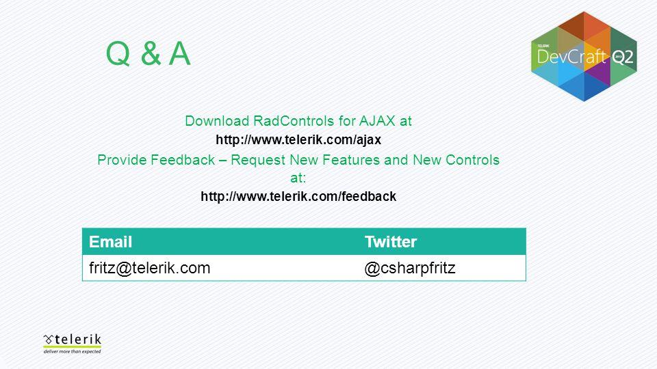 EmailTwitter fritz@telerik.com@csharpfritz Download RadControls for AJAX at http://www.telerik.com/ajax Provide Feedback – Request New Features and New Controls at: http://www.telerik.com/feedback Q & A