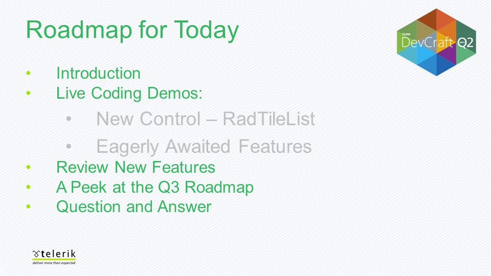 Roadmap for Today Introduction Live Coding Demos: New Control – RadTileList Eagerly Awaited Features Review New Features A Peek at the Q3 Roadmap Ques