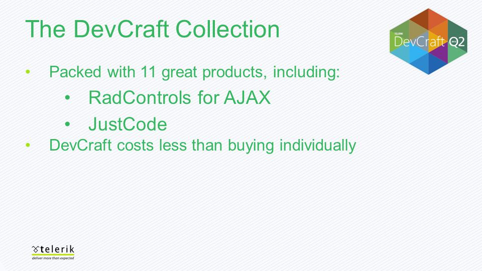 The DevCraft Collection Packed with 11 great products, including: RadControls for AJAX JustCode DevCraft costs less than buying individually