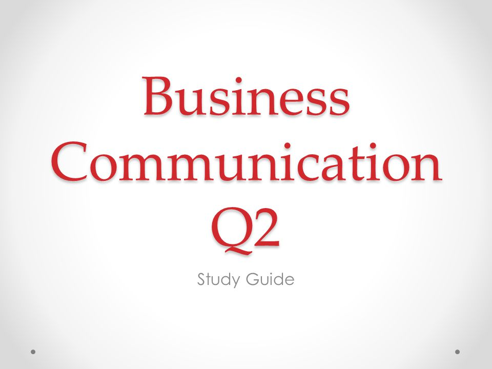Business Communication Q2 Study Guide