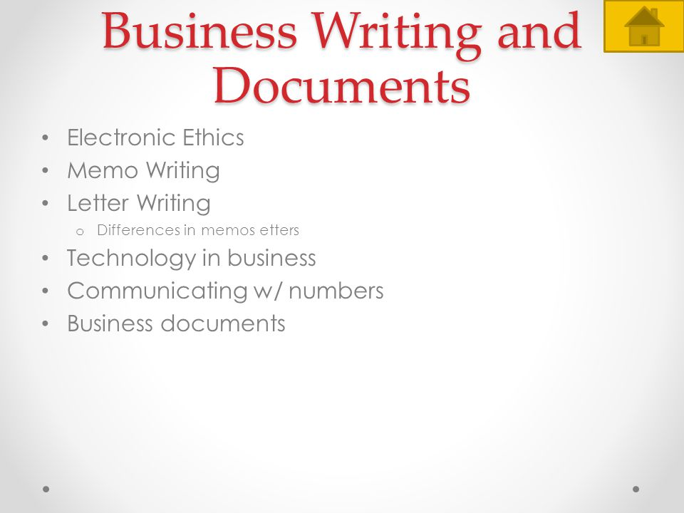 Business Writing and Documents Electronic Ethics Memo Writing Letter Writing o Differences in memos etters Technology in business Communicating w/ num