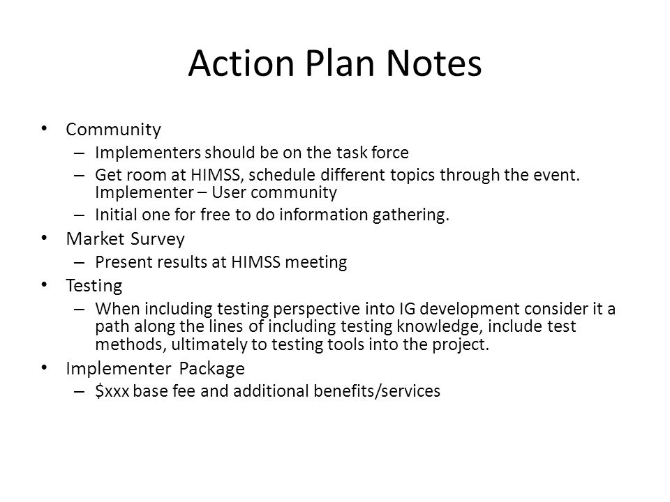 Action Plan Notes Community – Implementers should be on the task force – Get room at HIMSS, schedule different topics through the event. Implementer –