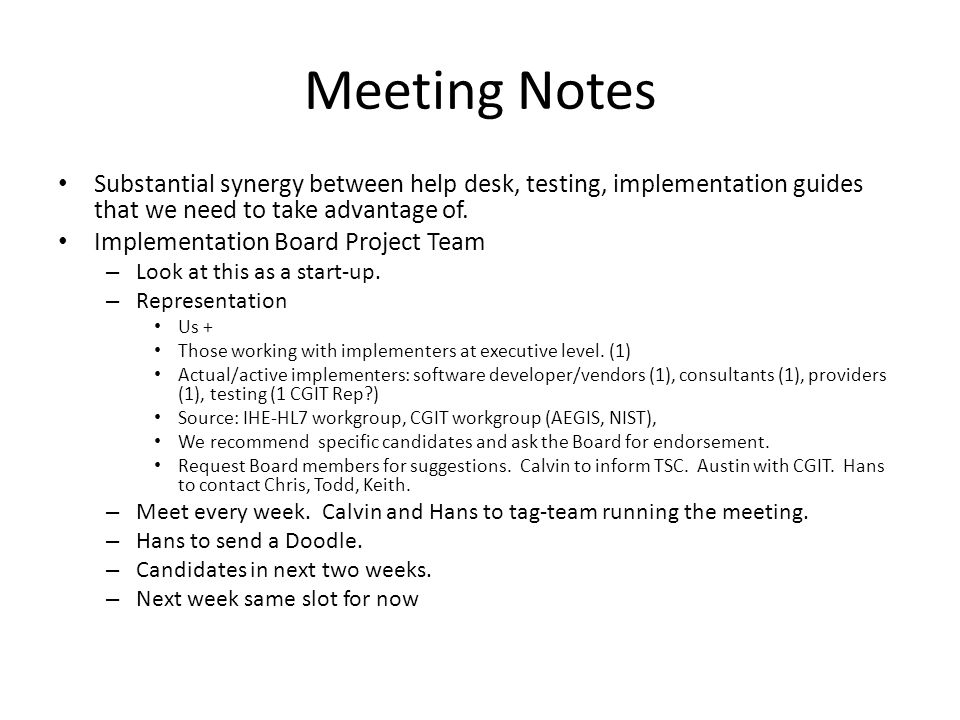 Meeting Notes Substantial synergy between help desk, testing, implementation guides that we need to take advantage of. Implementation Board Project Te