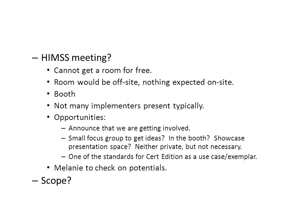 – HIMSS meeting. Cannot get a room for free. Room would be off-site, nothing expected on-site.