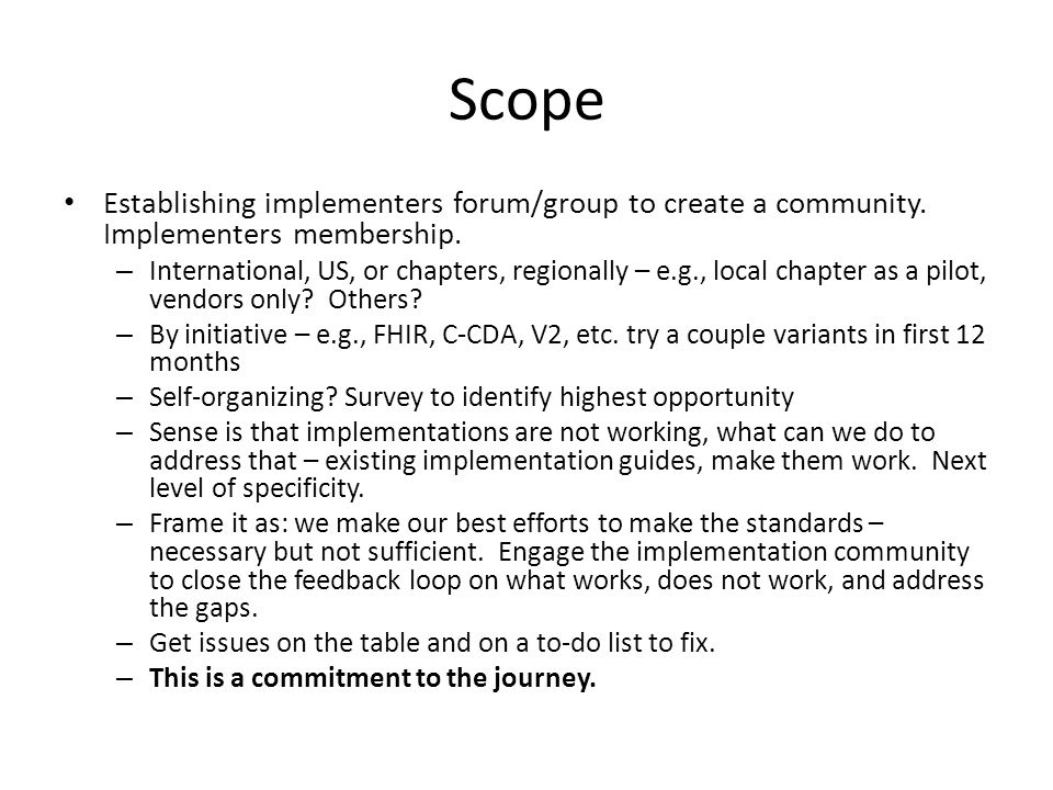 Scope Establishing implementers forum/group to create a community. Implementers membership. – International, US, or chapters, regionally – e.g., local