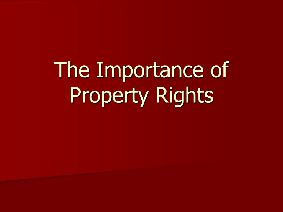 2 Kinds of Property Rights: (1) Common rights – everybody owns it (2) Private rights – only one person owns it