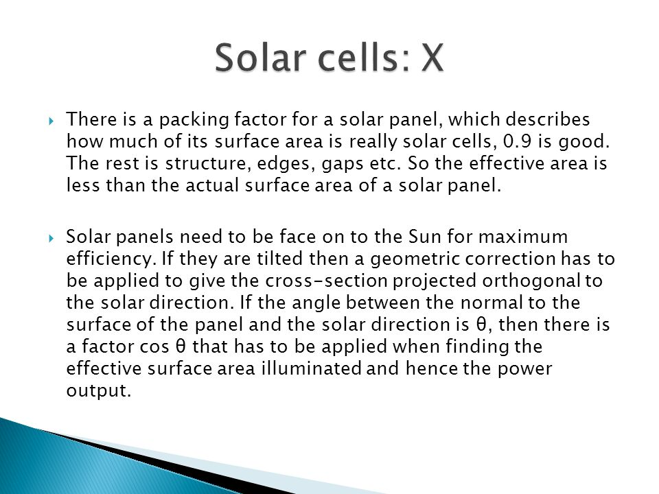  There is a packing factor for a solar panel, which describes how much of its surface area is really solar cells, 0.9 is good.
