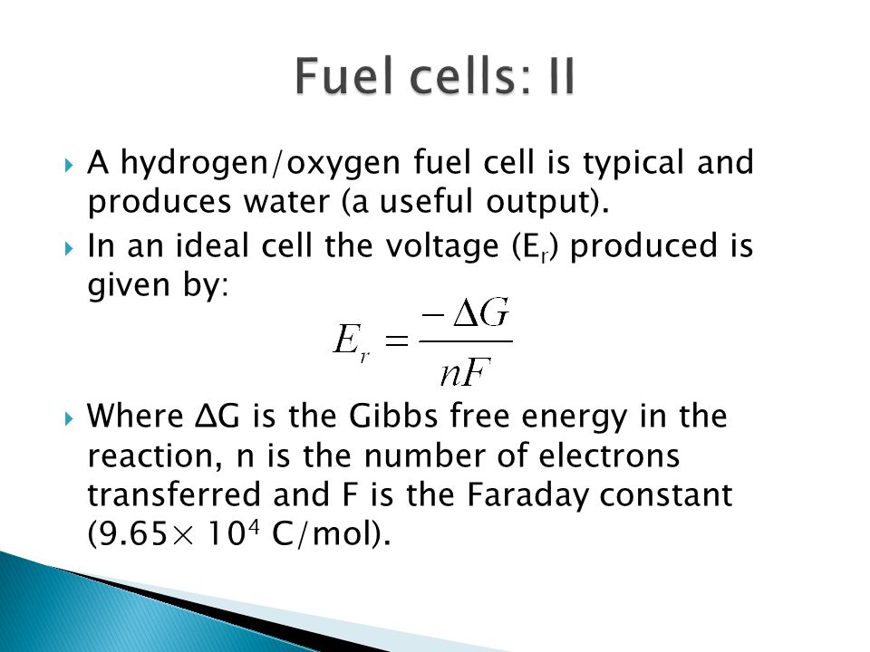  A hydrogen/oxygen fuel cell is typical and produces water (a useful output).