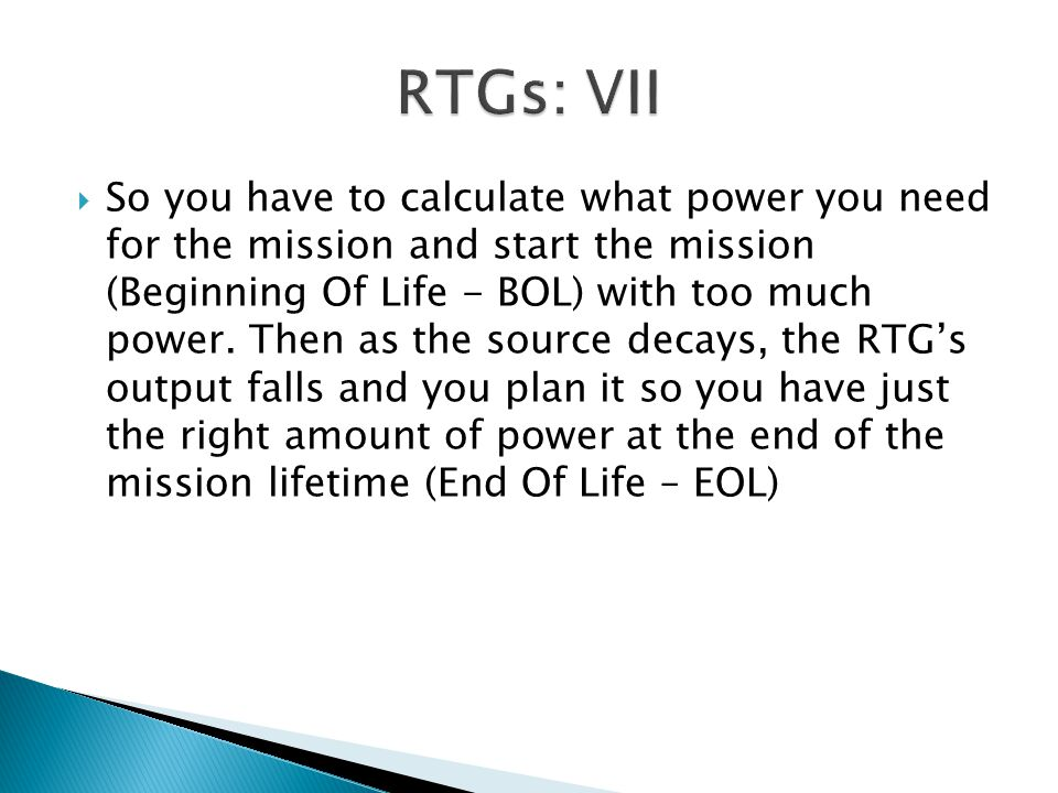  So you have to calculate what power you need for the mission and start the mission (Beginning Of Life - BOL) with too much power.