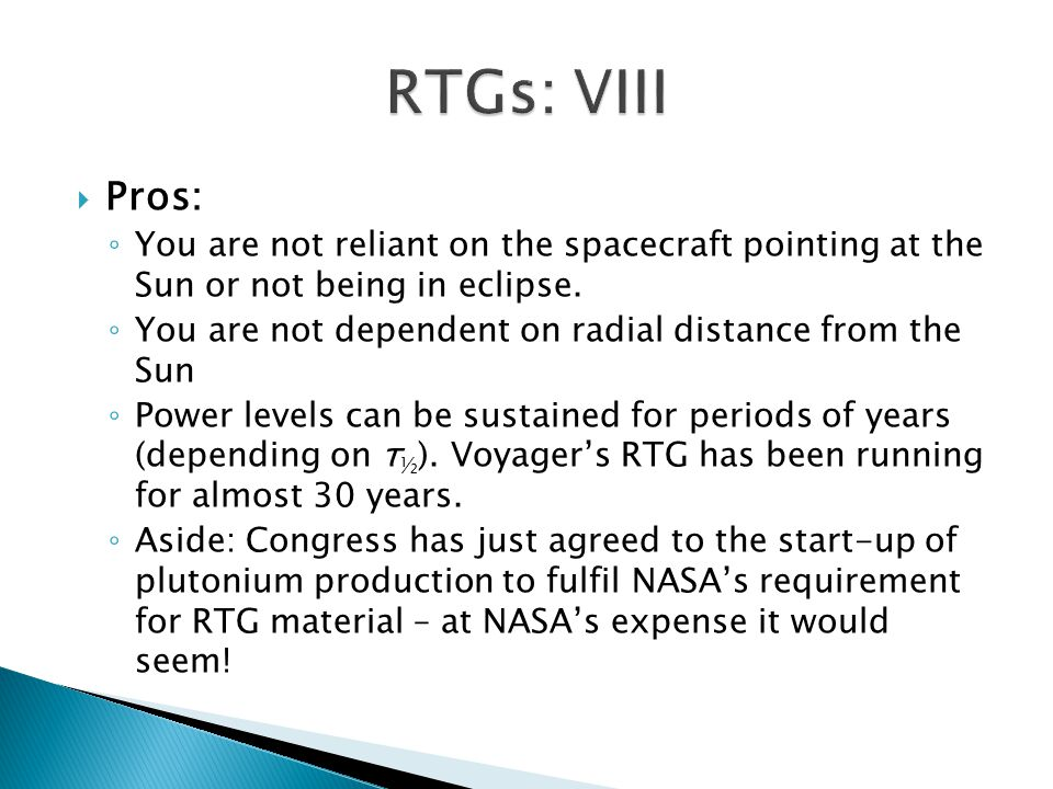  Pros: ◦ You are not reliant on the spacecraft pointing at the Sun or not being in eclipse.