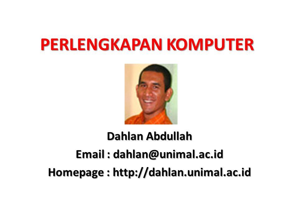 PERLENGKAPAN KOMPUTER Dahlan Abdullah Email : dahlan@unimal.ac.id Homepage : http://dahlan.unimal.ac.id