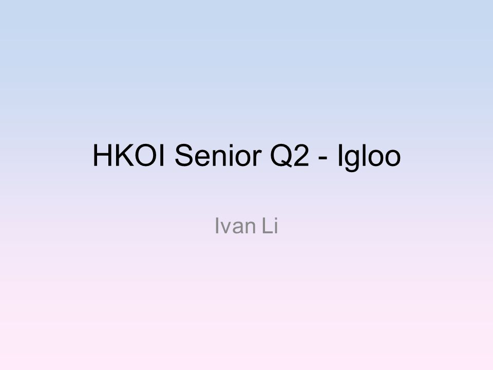 HKOI Senior Q2 - Igloo Ivan Li