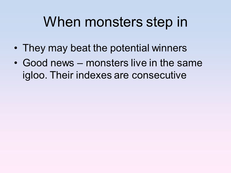 When monsters step in They may beat the potential winners Good news – monsters live in the same igloo.