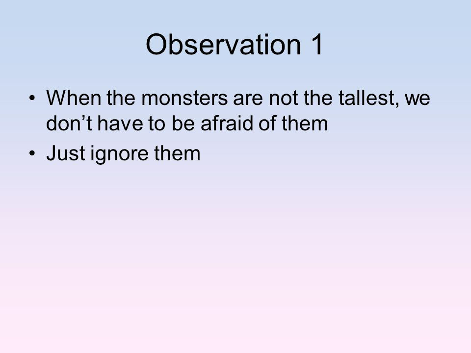 Observation 1 When the monsters are not the tallest, we don't have to be afraid of them Just ignore them