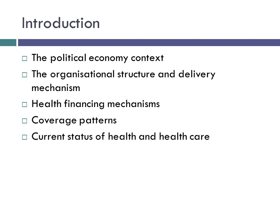 Introduction  The political economy context  The organisational structure and delivery mechanism  Health financing mechanisms  Coverage patterns 