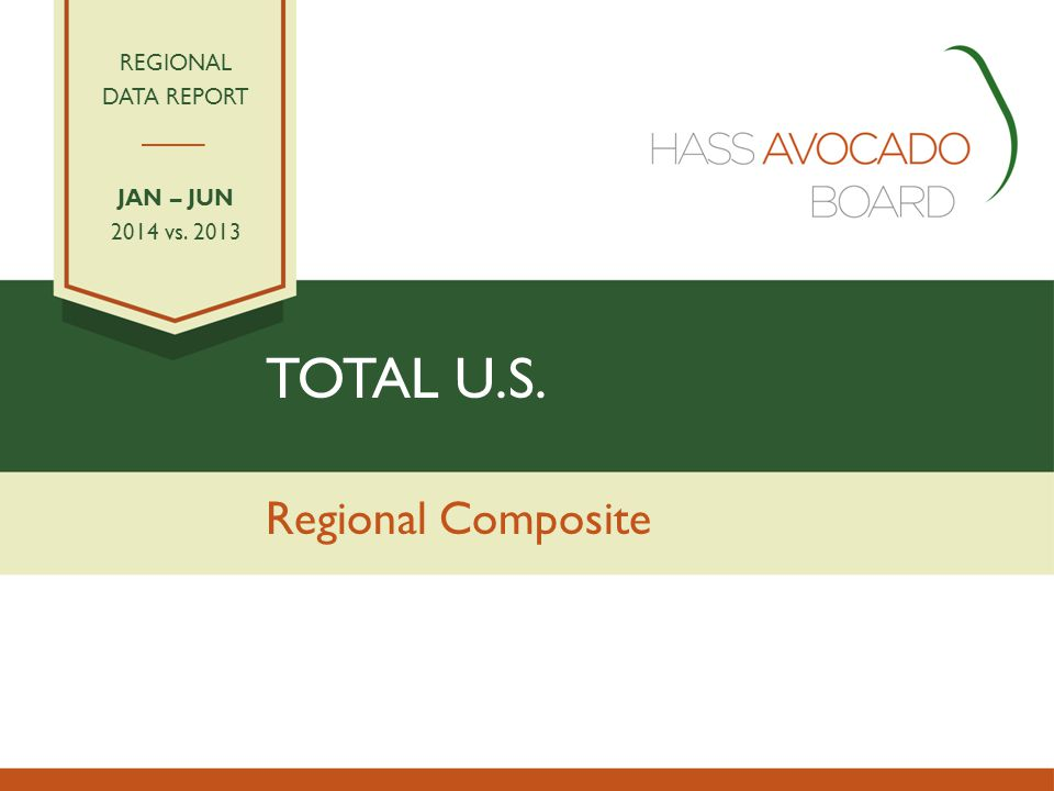 TOTAL U.S. Regional Composite REGIONAL DATA REPORT JAN – JUN 2014 vs. 2013