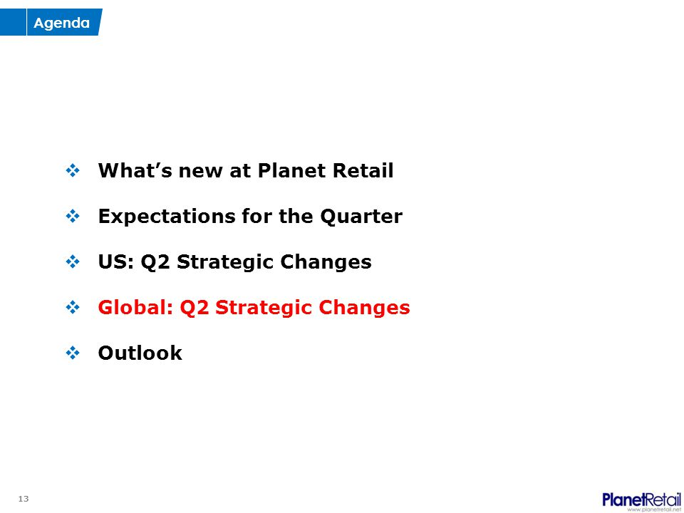 13  What's new at Planet Retail  Expectations for the Quarter  US: Q2 Strategic Changes  Global: Q2 Strategic Changes  Outlook Agenda