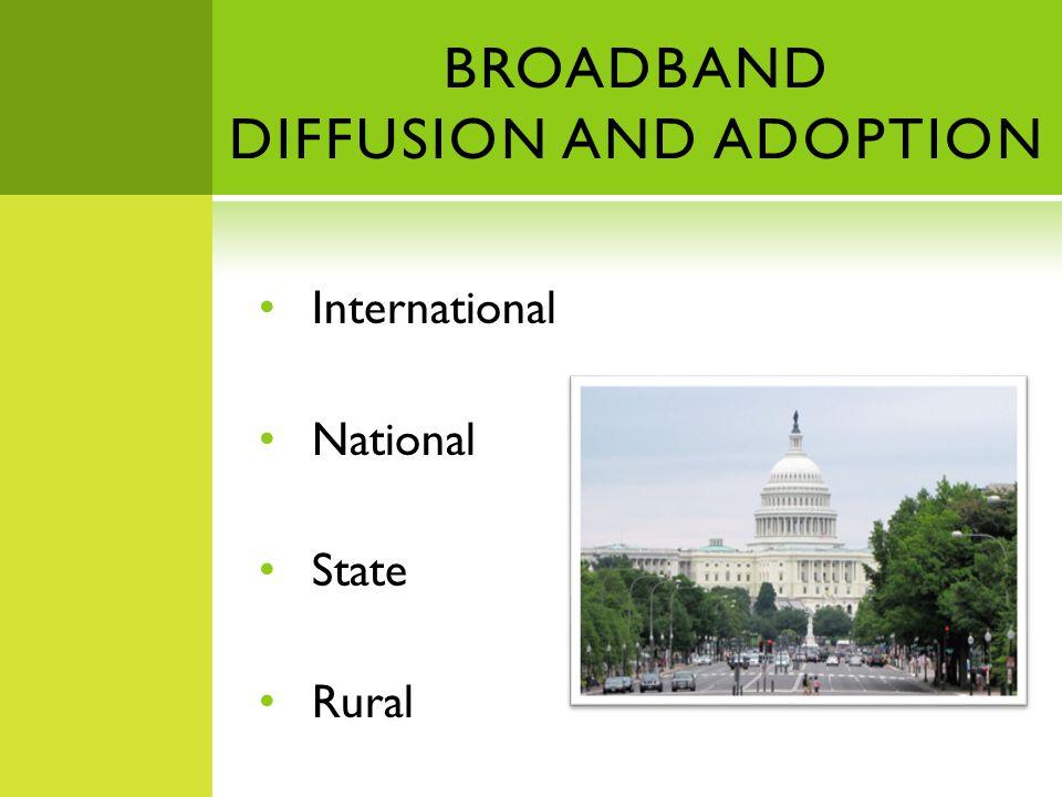 BROADBAND DIFFUSION AND ADOPTION International National State Rural