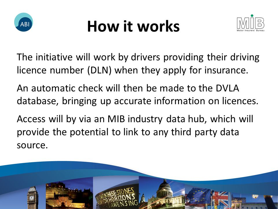 How it works The initiative will work by drivers providing their driving licence number (DLN) when they apply for insurance.