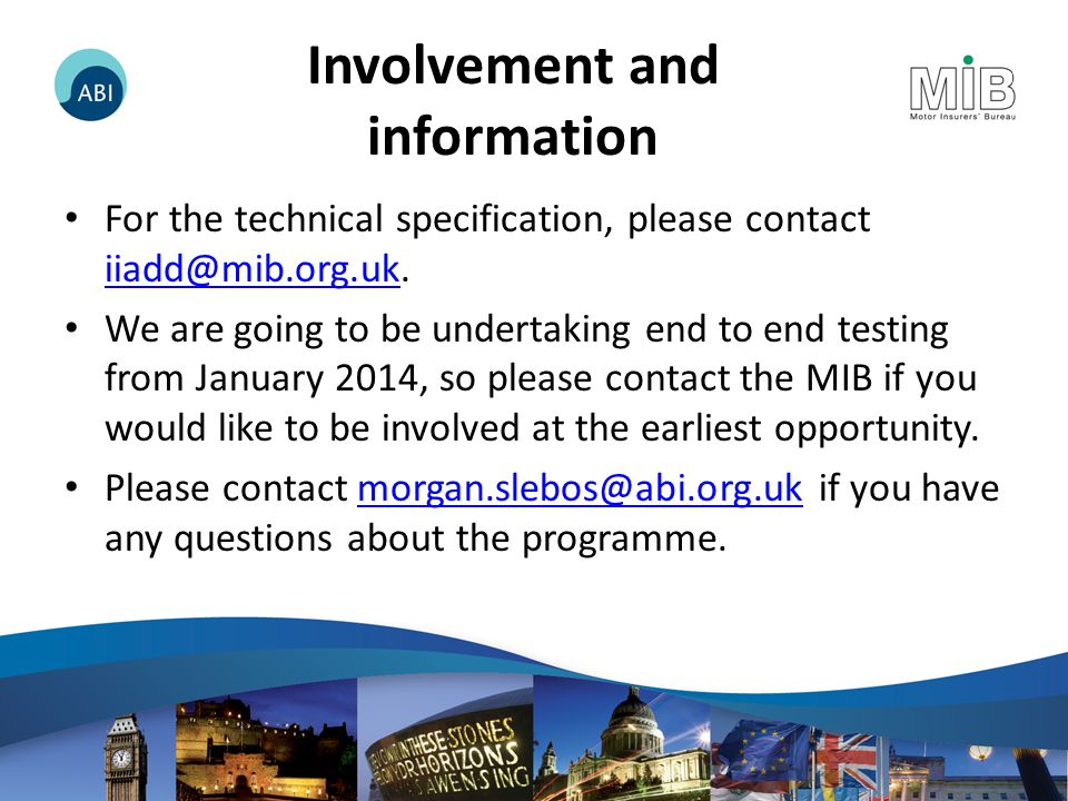 Involvement and information For the technical specification, please contact iiadd@mib.org.uk.