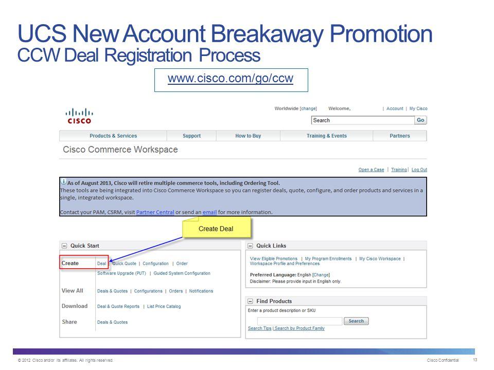 © 2012 Cisco and/or its affiliates. All rights reserved. Cisco Confidential 13 www.cisco.com/go/ccw