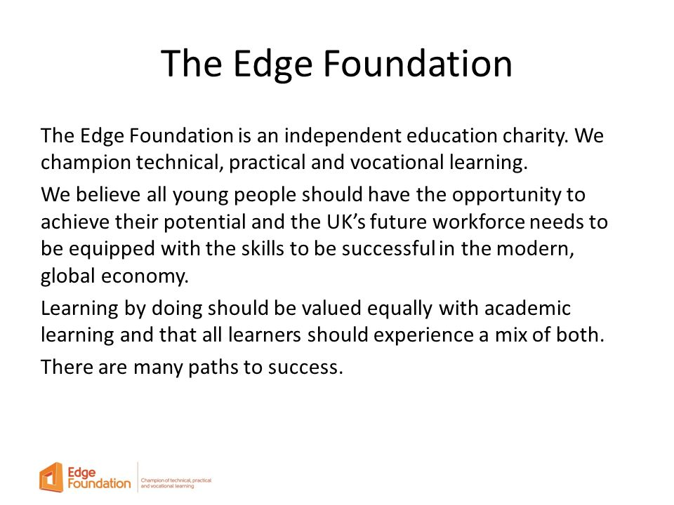 The Edge Foundation The Edge Foundation is an independent education charity.