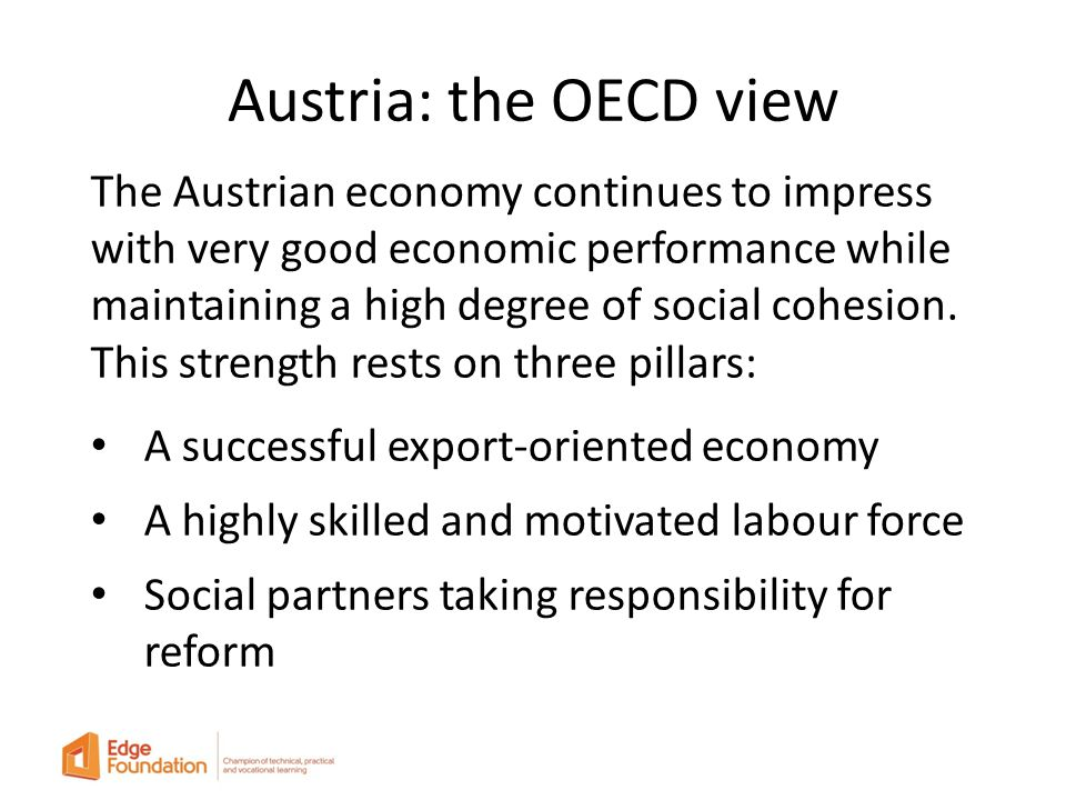 Austria: the OECD view The Austrian economy continues to impress with very good economic performance while maintaining a high degree of social cohesion.