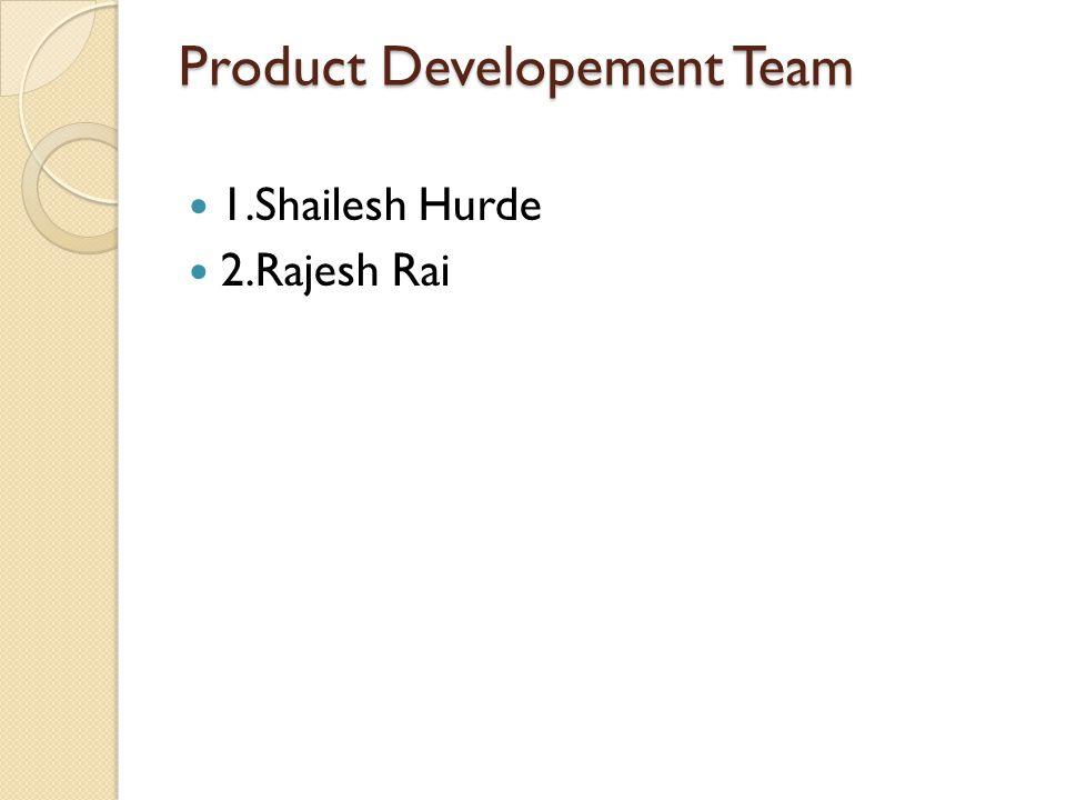 Product Developement Team 1.Shailesh Hurde 2.Rajesh Rai