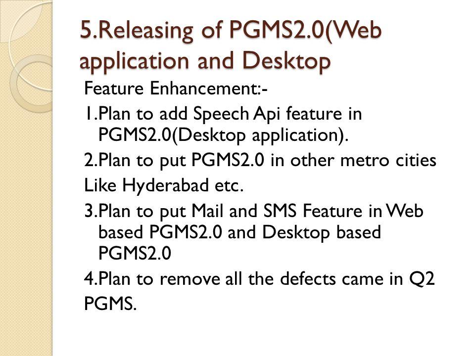 5.Releasing of PGMS2.0(Web application and Desktop Feature Enhancement:- 1.Plan to add Speech Api feature in PGMS2.0(Desktop application).