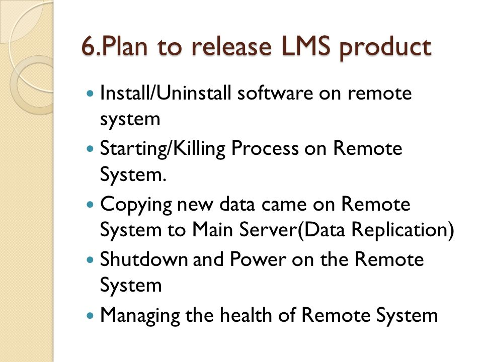 6.Plan to release LMS product Install/Uninstall software on remote system Starting/Killing Process on Remote System.