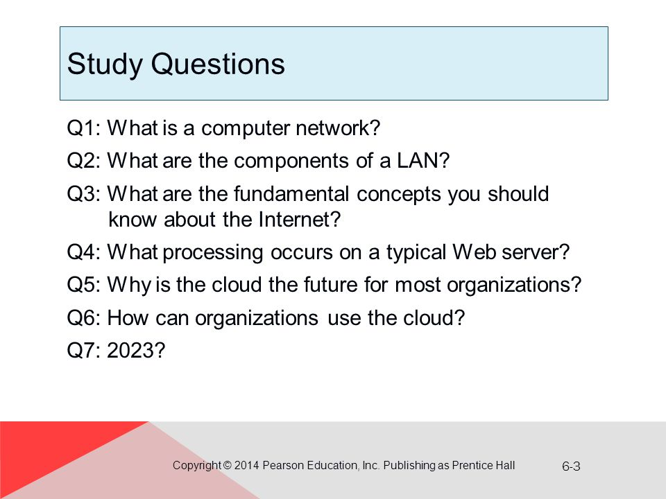 6-4 Q1: What Is a Computer Network.Copyright © 2014 Pearson Education, Inc.