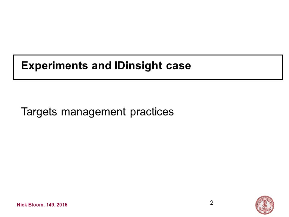 Nick Bloom, 149, 2015 2 Experiments and IDinsight case Targets management practices