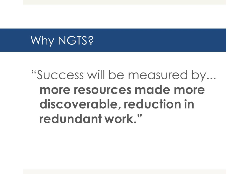 Why NGTS? Getting information they need, when they need it