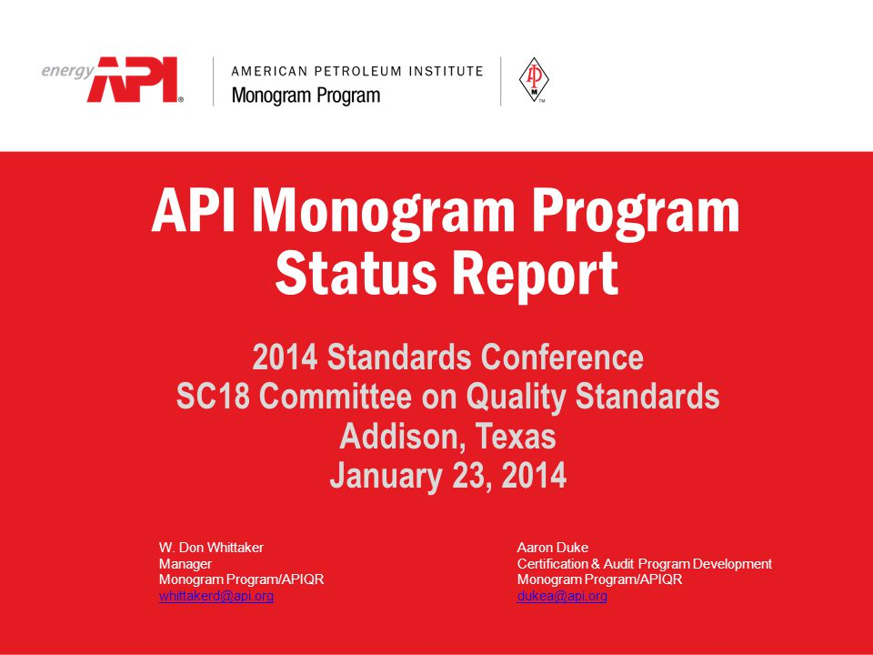 API Monogram Program Status Report 2014 Standards Conference SC18 Committee on Quality Standards Addison, Texas January 23, 2014 W. Don Whittaker Mana