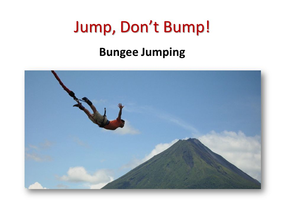 Jump, Don't Bump! Bungee Jumping