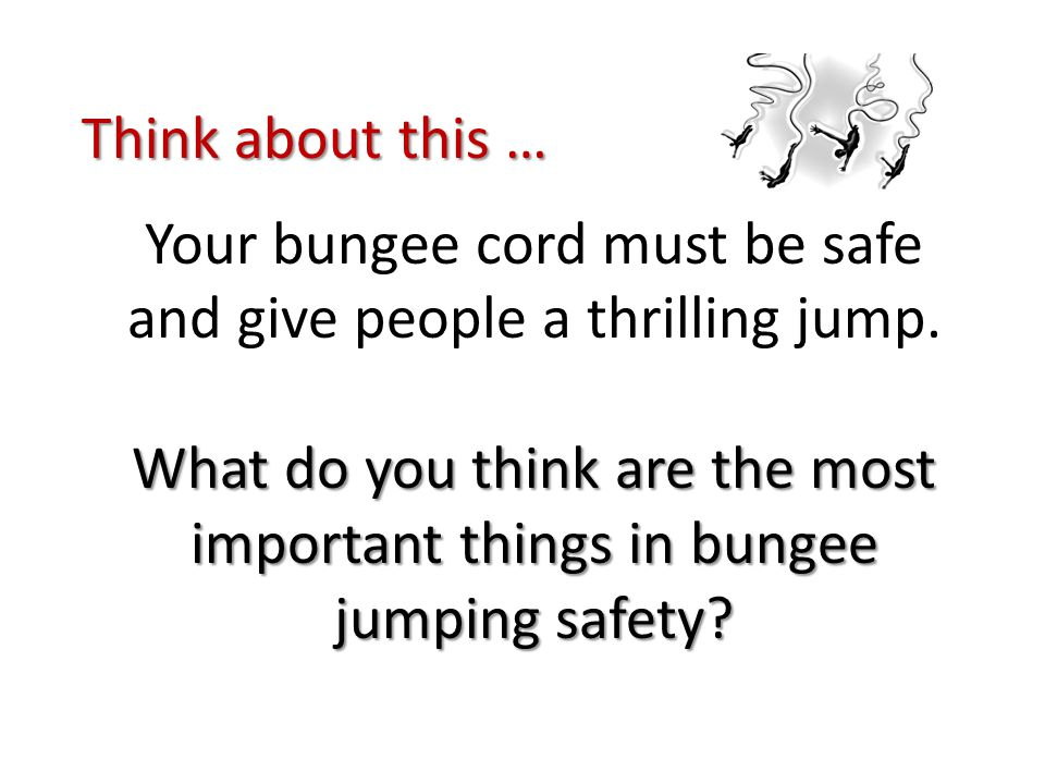 What do you think are the most important things in bungee jumping safety.