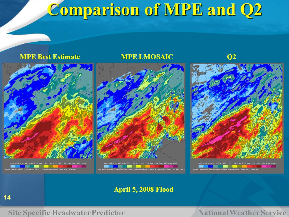Site Specific Headwater Predictor National Weather Service 14 Comparison of MPE and Q2 Q2MPE LMOSAICMPE Best Estimate April 5, 2008 Flood