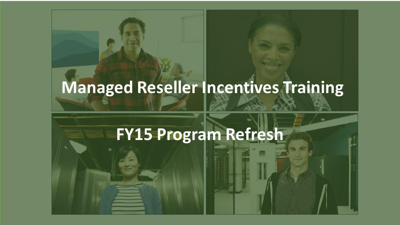 Managed Reseller Incentives Training FY15 Program Refresh